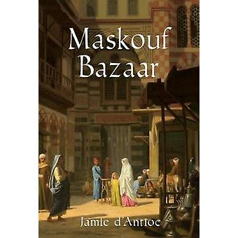 Maskouf Bazaar by Jamie D'Antioc - 9781941634189 Book