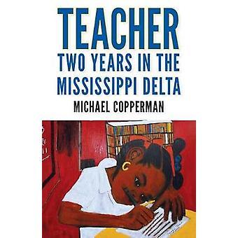 Opettaja - kaksi vuotta Mississippi Delta by Michael Copperman - 97