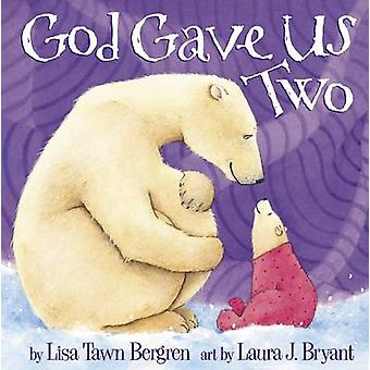 God Gave Us Two by Lisa Tawn Bergren - Laura J. Bryant - Laura J. Bry