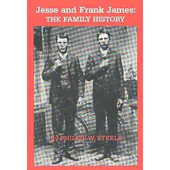 Jesse and Frank James - The Family History by Philip Steele - 97808828