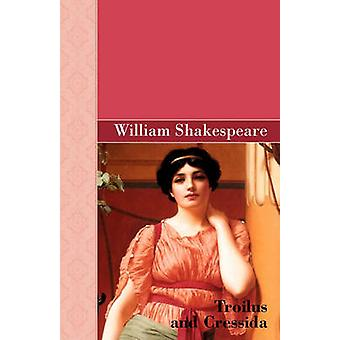 Troilus and Cressida by Shakespeare & William
