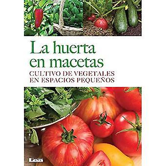 La Huerta En Macetas: Cultivo de Vegetales En Espacios Pequenos