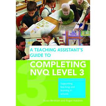 A Teaching Assistants Guide to Completing NVQ Level 3 by Bentham & Susan University of Chichester & UKHutchins & Roger Special Educational Needs Coordinator & UK