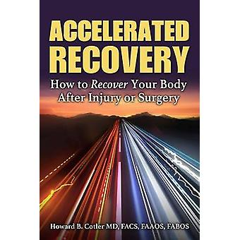 Accelerated Recovery - How to Recover Your Body After Injury or Surger