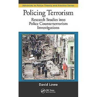 Policing Terrorism  Research Studies into Police Counterterrorism Investigations by David Lowe