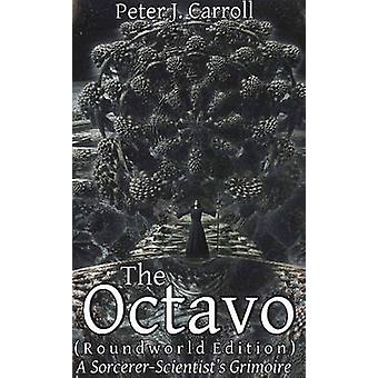 The Octavo A SorcererScientists Grimoire by Carroll & Peter J.