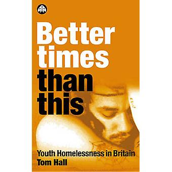 Better Times Than This Youth Homelessness In Britain by Hall & Tom