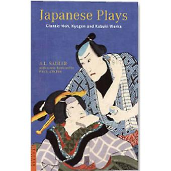 Japanese Plays - Classic Noh - Kyogen and Kabuki Works by A. L. Sadler
