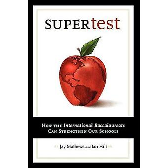 Supertest How the International Baccalaureate Can Strengthen Our Schools by Mathews & Jay