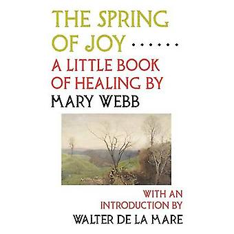 The Spring of Joy A Little Book of Healing by Webb & Mary