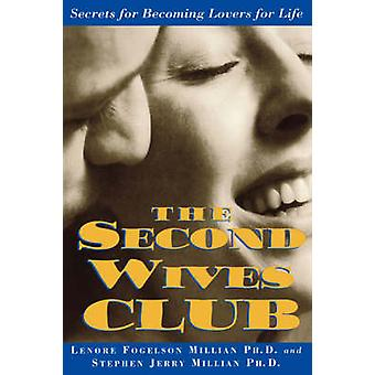 The Second Wives Club Secrets for Becoming Lovers for Life by Millian & Lenore Fogelson