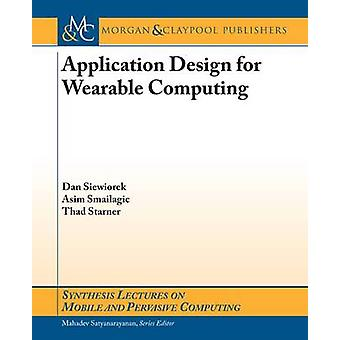 Application Design for Wearable Computing by Siewiorek & Dan