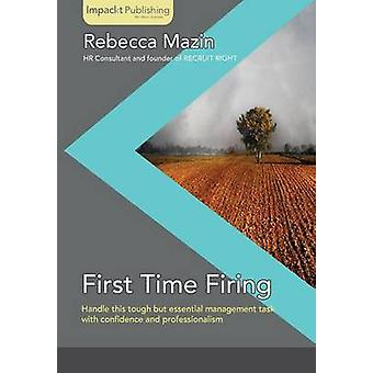 First Time Firing A Practical Guide for Managers by Mazin & Rebecca