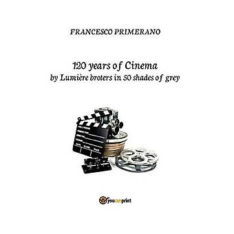 120 years of cinema by Lumire brothers in 50 shades of grey by Primerano & Francesco