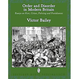 Order and Disorder in Modern Britain Essays on Riot Crime Policing and Punishment by Bailey & Victor