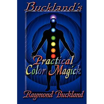 Bucklands Practical Color Magick by Buckland & Raymond