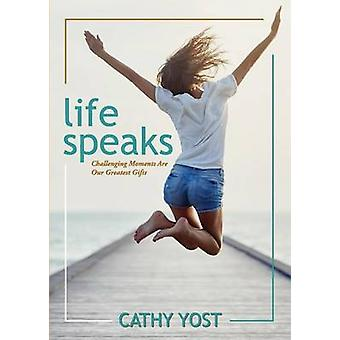Life Speaks Challenging Moments Are Our Greatest Gifts by Yost & Cathy