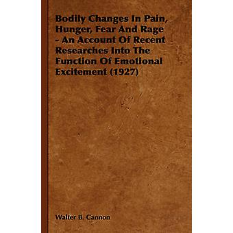 Bodily Changes in Pain Hunger Fear and Rage  An Account of Recent Researches Into the Function of Emotional Excitement 1927 by Cannon & Walter B.