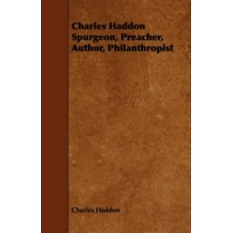 Charles Haddon Spurgeon Preacher Author Philanthropist by Haddon & Charles