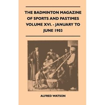 The Badminton Magazine Of Sports And Pastimes  Volume XVI.  January To June 1903 by Watson & Alfred