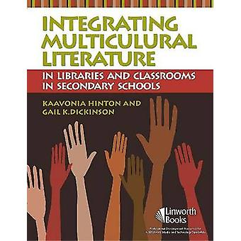 Integrating Multicultural Literature in Libraries and Classrooms in Secondary Schools by Hinton & KaaVonia