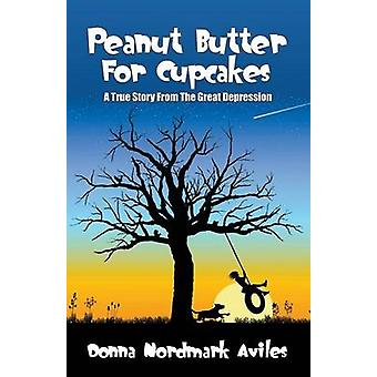 Peanut Butter For Cupcakes A True Story From The Great Depression by Aviles & Donna Nordmark