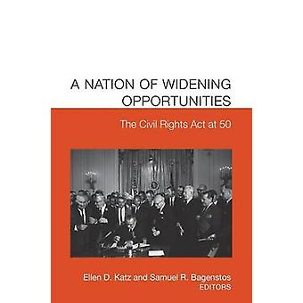 A Nation of Widening Opportunities The Civil Rights Act at 50 by Bagenstos & Samuel R.