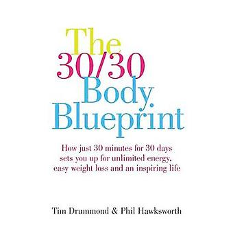 The 3030 Body Blueprint How Just 30 Minutes for 30 Days Sets You Up for Unlimited Energy Easy Weight Loss and an Inspiring Life by Drummond & Tim