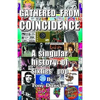 GATHERED FROM COINCIDENCE   A singular history of Sixties pop by Dunsbee & Tony