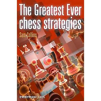 The Greatest Ever Chess Strategies by Collins & Sam