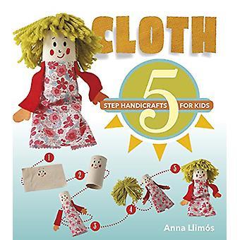 Cloth - 5 Step Handicrafts for Kids by  -Anna Llimos - 9780764356452 B
