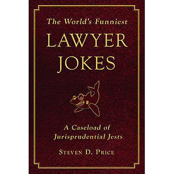 The World's Funniest Lawyer Jokes - A Caseload of Jurisprudential Jest