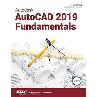 Autodesk AutoCAD 2019 Fundamentals by Elise Moss - 9781630571825 Book