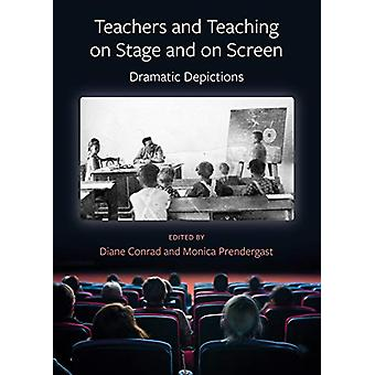 Teachers and Teaching on Stage and on Screen - Dramatic Depictions by