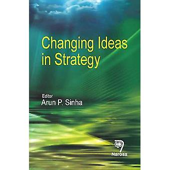 Changing Ideas in Strategy by Arun P. Sinha - 9788184871005 Book