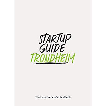 Startup Guide Trondheim - The Entrepreneur's Handbook by Startup Guide