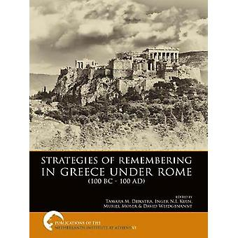 Strategies of Remembering in Greece Under Rome (100 BC - 100 AD) by T