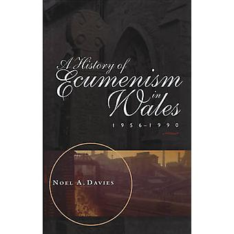 A History of Ecumenism in Wales - 1956-1990 by Noel A. Davies - 97807