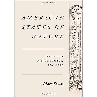 American States of Nature - The Origins of Independence - 1761-1775 by