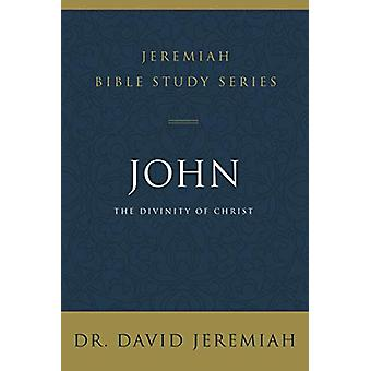 John - The Divinity of Christ by David Jeremiah - 9780310091554 Book