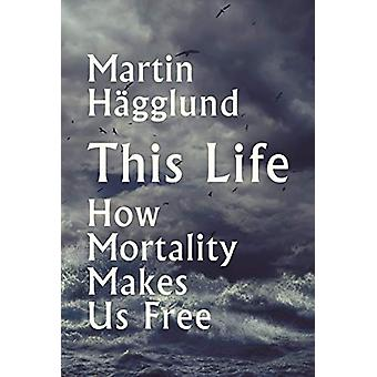 This Life - Why Mortality Makes Us Free by Martin Hagglund - 978178816