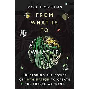 From What Is to What If - Unleashing the Power of Imagination to Creat