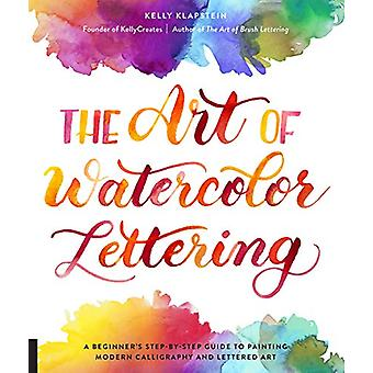 The Art of Watercolor Lettering - A Beginner's Step-by-Step Guide to P