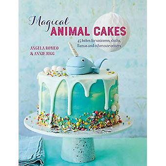 Magical Animal Cakes - 45 Bakes for Unicorns - Sloths - Llamas and Oth