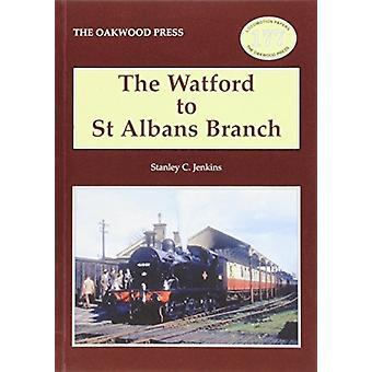 The Watford to St Albans Branch by Stanley C Jenkins & Geraint Hughes