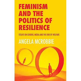 Feminism and the Politics of Resilience by McRobbie & Angela