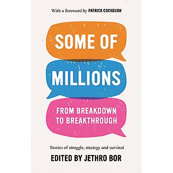 Some of Millions  From Breakdown to Breakthrough by Foreword by Patrick Cockburn & Edited by Jethro Bor