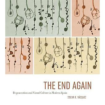 The End Again - Degeneration and Visual Culture in Modern Spain by Osc