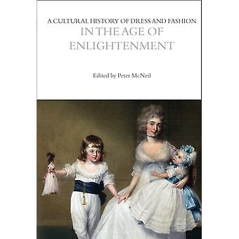 A Cultural History of Dress and Fashion in the Age of Enlightenment by Edited by Peter McNeil