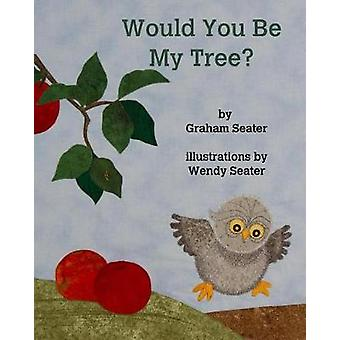 Would You Be My Tree? by Graham Seater - 9781389216770 Book